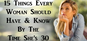 15 Things Every Woman Should Have & Know By The Time She's 30